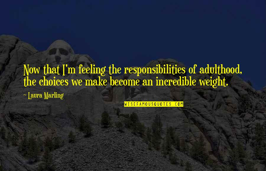 Responsibilities Quotes By Laura Marling: Now that I'm feeling the responsibilities of adulthood,