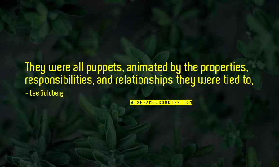 Responsibilities Quotes By Lee Goldberg: They were all puppets, animated by the properties,