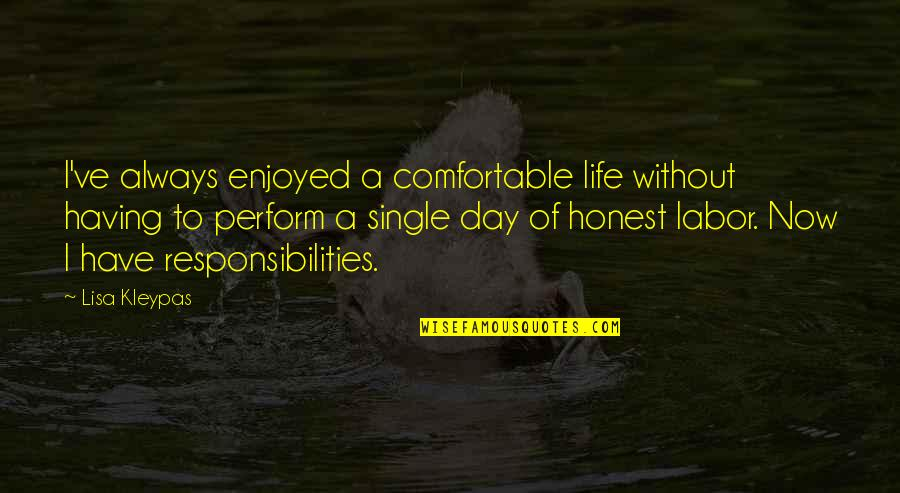 Responsibilities Quotes By Lisa Kleypas: I've always enjoyed a comfortable life without having