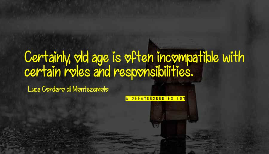 Responsibilities Quotes By Luca Cordero Di Montezemolo: Certainly, old age is often incompatible with certain