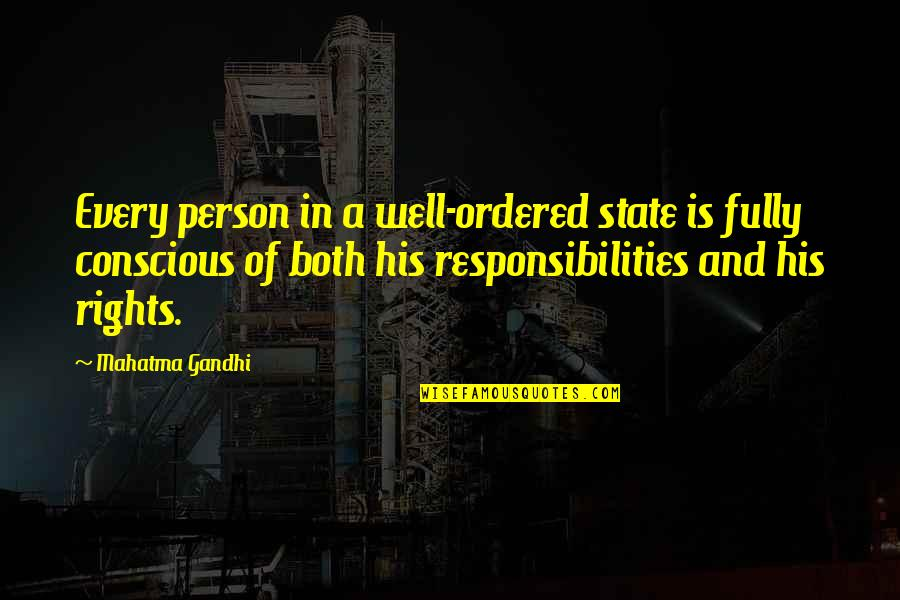 Responsibilities Quotes By Mahatma Gandhi: Every person in a well-ordered state is fully