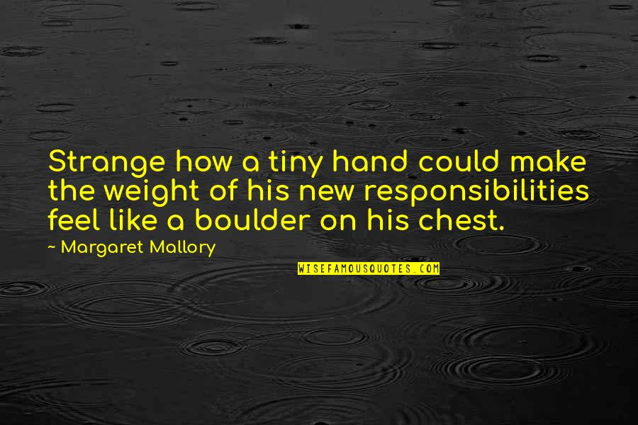 Responsibilities Quotes By Margaret Mallory: Strange how a tiny hand could make the