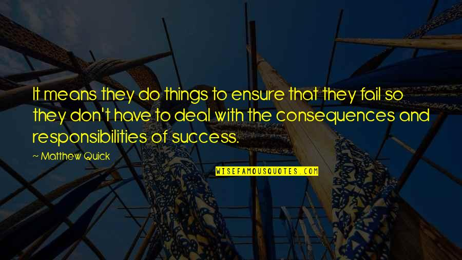 Responsibilities Quotes By Matthew Quick: It means they do things to ensure that