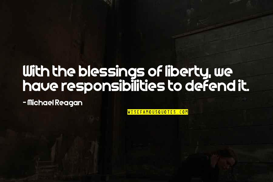 Responsibilities Quotes By Michael Reagan: With the blessings of liberty, we have responsibilities