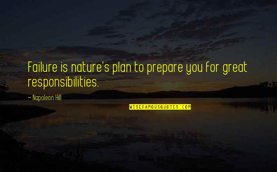 Responsibilities Quotes By Napoleon Hill: Failure is nature's plan to prepare you for