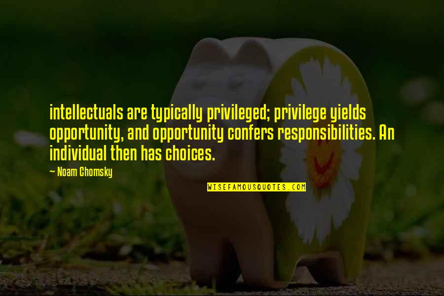 Responsibilities Quotes By Noam Chomsky: intellectuals are typically privileged; privilege yields opportunity, and
