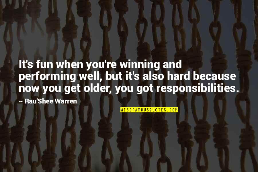 Responsibilities Quotes By Rau'Shee Warren: It's fun when you're winning and performing well,