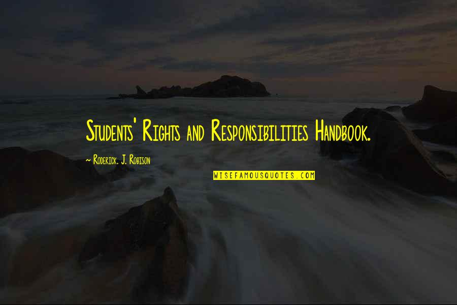 Responsibilities Quotes By Roderick. J. Robison: Students' Rights and Responsibilities Handbook.