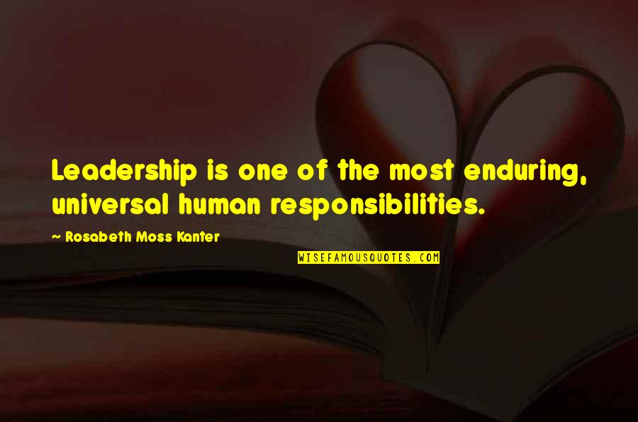 Responsibilities Quotes By Rosabeth Moss Kanter: Leadership is one of the most enduring, universal
