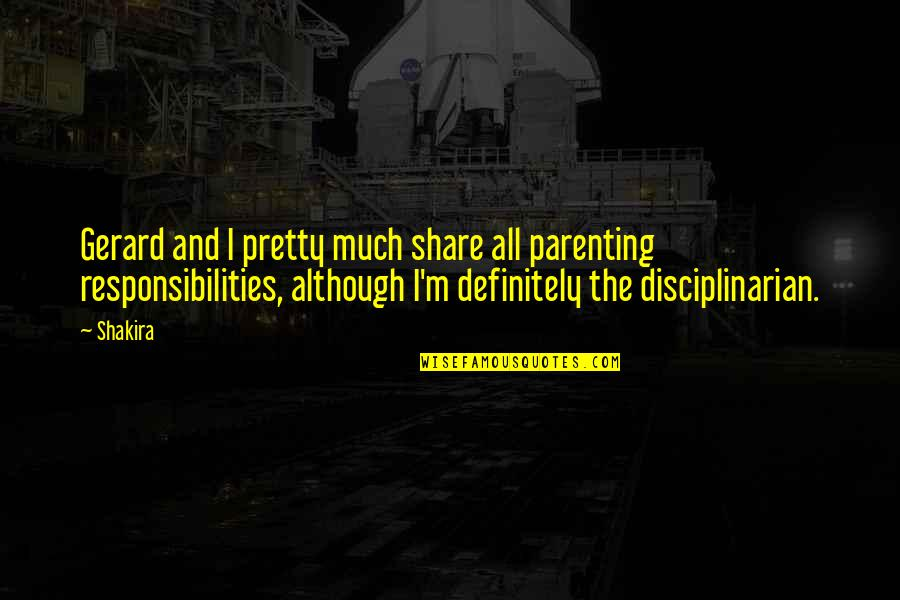 Responsibilities Quotes By Shakira: Gerard and I pretty much share all parenting