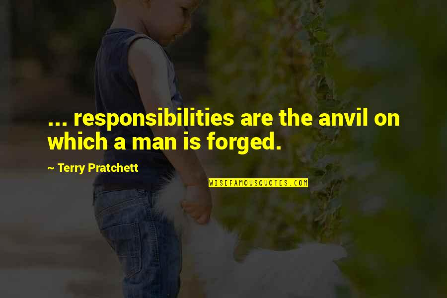 Responsibilities Quotes By Terry Pratchett: ... responsibilities are the anvil on which a