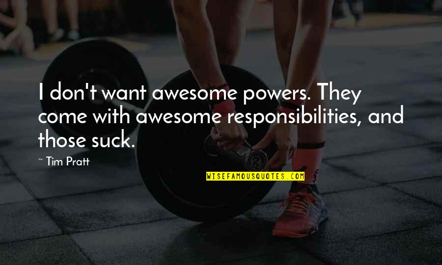 Responsibilities Quotes By Tim Pratt: I don't want awesome powers. They come with