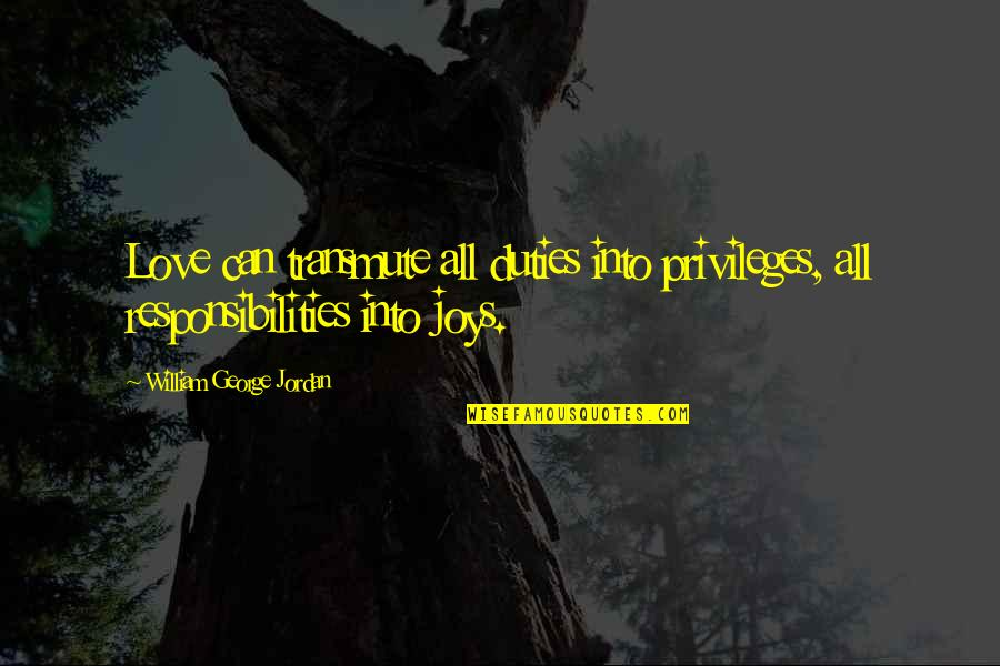 Responsibilities Quotes By William George Jordan: Love can transmute all duties into privileges, all
