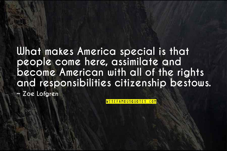 Responsibilities Quotes By Zoe Lofgren: What makes America special is that people come