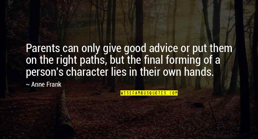 Responsibility And Growing Up Quotes By Anne Frank: Parents can only give good advice or put