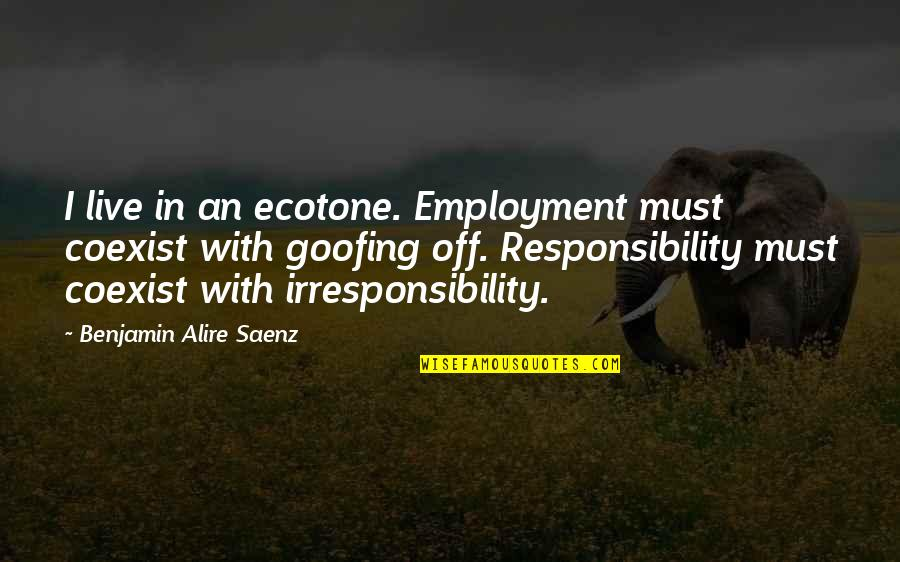 Responsibility And Growing Up Quotes By Benjamin Alire Saenz: I live in an ecotone. Employment must coexist