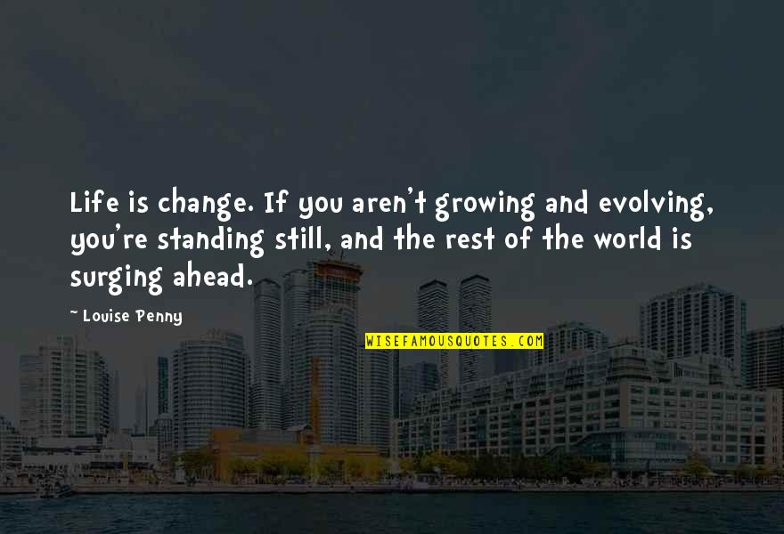 Responsibility And Growing Up Quotes By Louise Penny: Life is change. If you aren't growing and