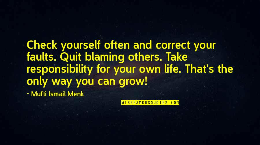 Responsibility And Growing Up Quotes By Mufti Ismail Menk: Check yourself often and correct your faults. Quit
