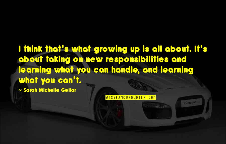 Responsibility And Growing Up Quotes By Sarah Michelle Gellar: I think that's what growing up is all