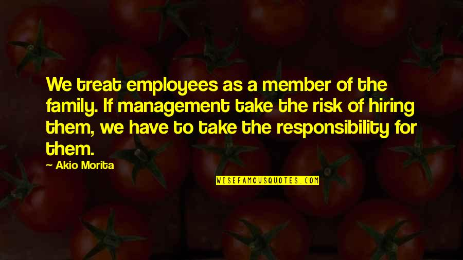 Responsibility Of Leadership Quotes By Akio Morita: We treat employees as a member of the