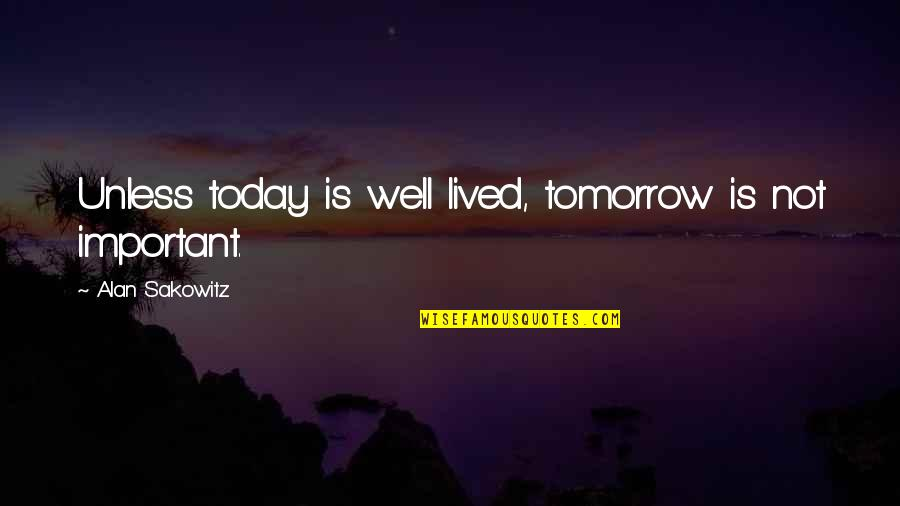 Responsibility Of Leadership Quotes By Alan Sakowitz: Unless today is well lived, tomorrow is not