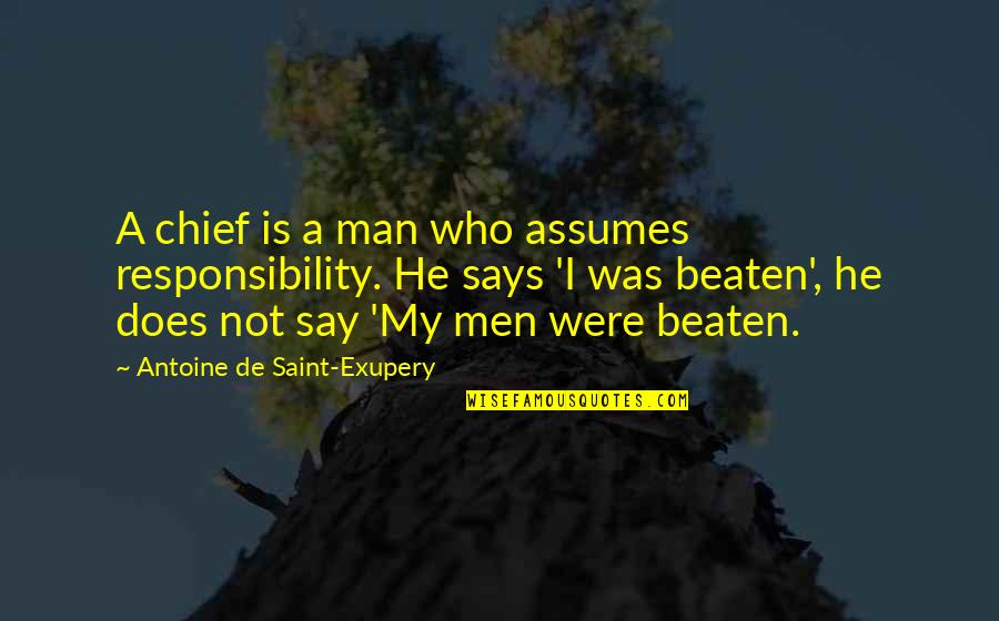 Responsibility Of Leadership Quotes By Antoine De Saint-Exupery: A chief is a man who assumes responsibility.