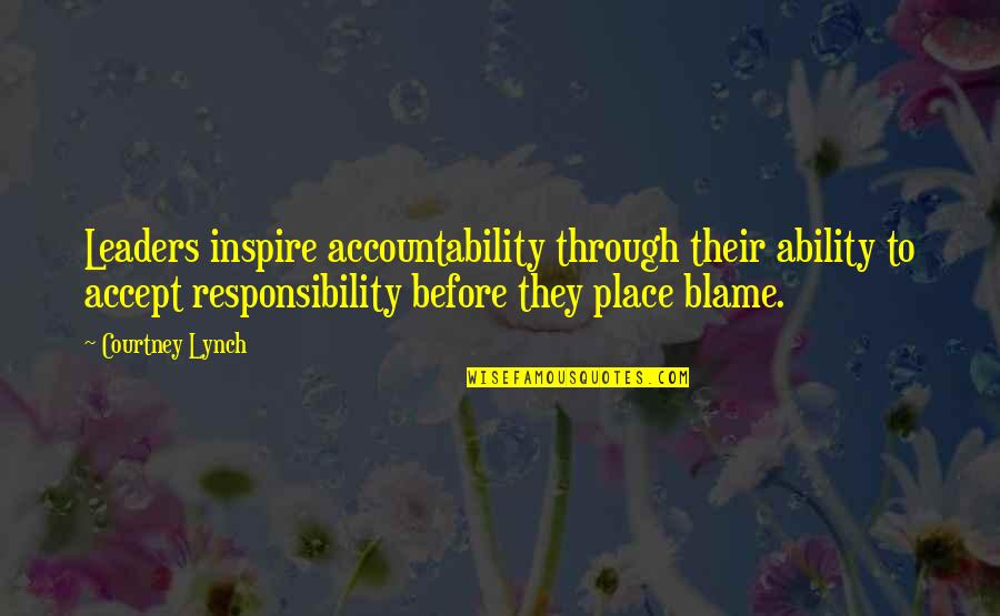 Responsibility Of Leadership Quotes By Courtney Lynch: Leaders inspire accountability through their ability to accept