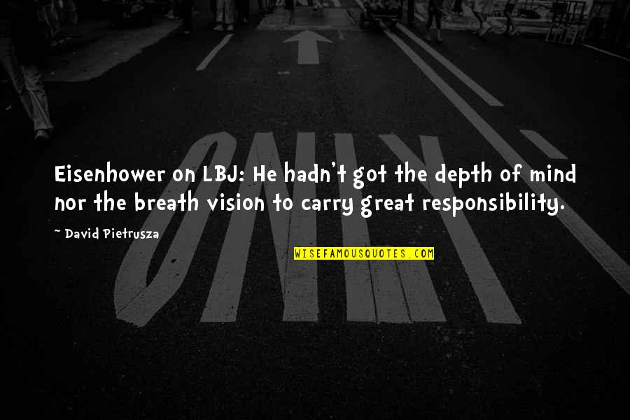 Responsibility Of Leadership Quotes By David Pietrusza: Eisenhower on LBJ: He hadn't got the depth