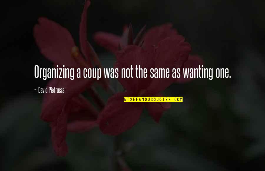 Responsibility Of Leadership Quotes By David Pietrusza: Organizing a coup was not the same as