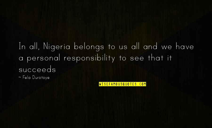 Responsibility Of Leadership Quotes By Fela Durotoye: In all, Nigeria belongs to us all and