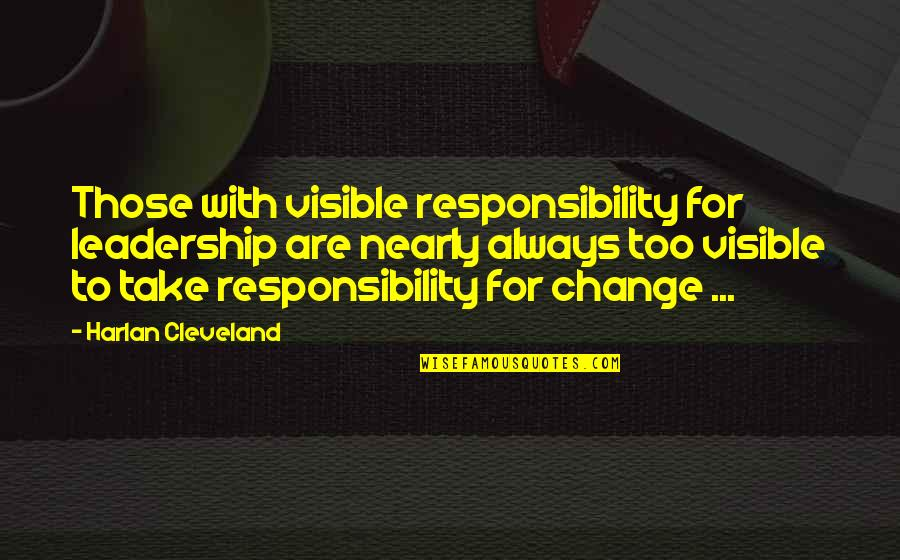Responsibility Of Leadership Quotes By Harlan Cleveland: Those with visible responsibility for leadership are nearly