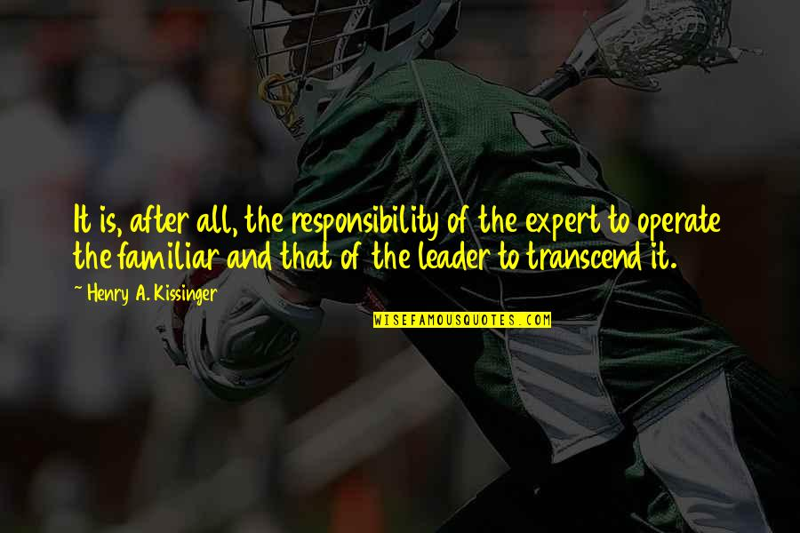 Responsibility Of Leadership Quotes By Henry A. Kissinger: It is, after all, the responsibility of the