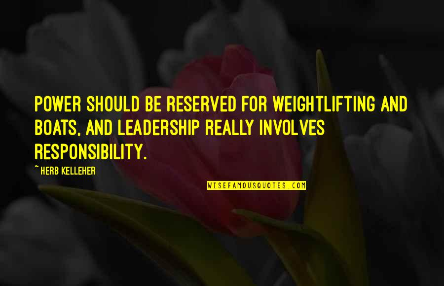 Responsibility Of Leadership Quotes By Herb Kelleher: Power should be reserved for weightlifting and boats,