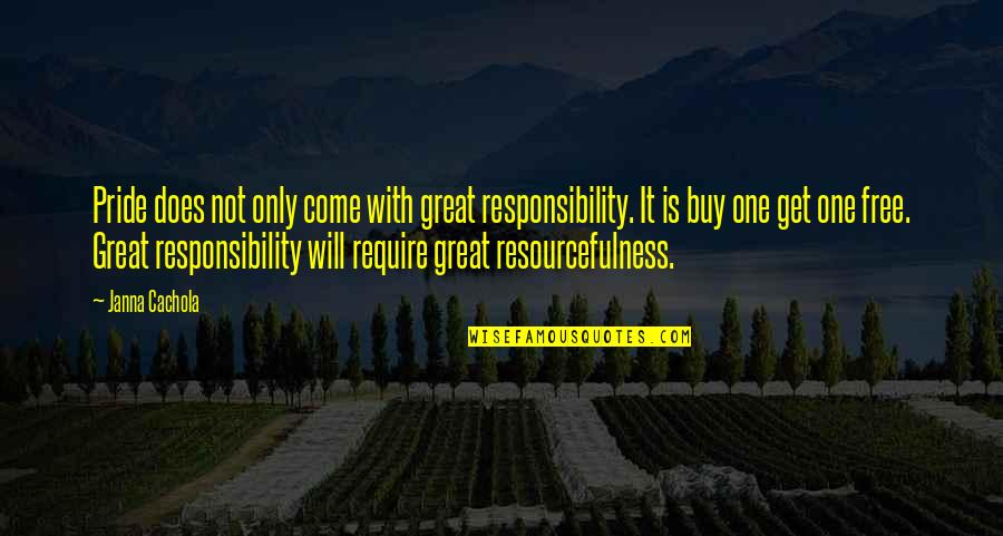 Responsibility Of Leadership Quotes By Janna Cachola: Pride does not only come with great responsibility.