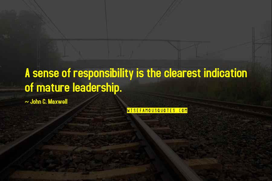 Responsibility Of Leadership Quotes By John C. Maxwell: A sense of responsibility is the clearest indication