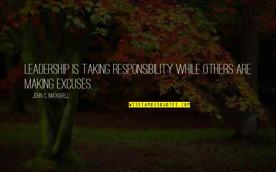 Responsibility Of Leadership Quotes By John C. Maxwell: Leadership is taking responsibility while others are making
