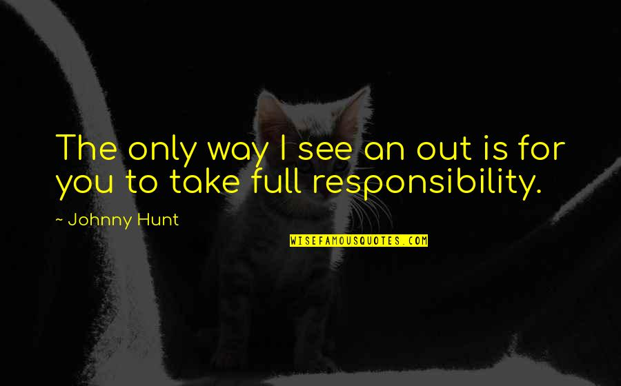 Responsibility Of Leadership Quotes By Johnny Hunt: The only way I see an out is