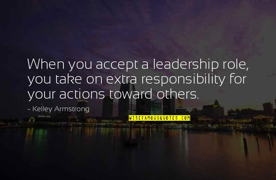 Responsibility Of Leadership Quotes By Kelley Armstrong: When you accept a leadership role, you take
