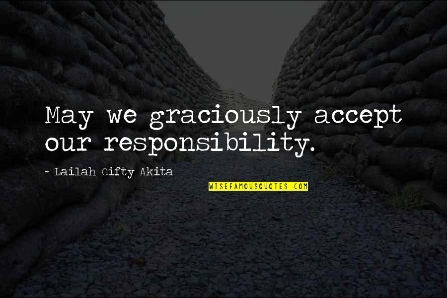 Responsibility Of Leadership Quotes By Lailah Gifty Akita: May we graciously accept our responsibility.