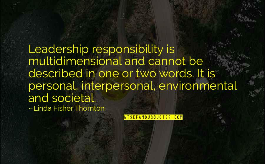 Responsibility Of Leadership Quotes By Linda Fisher Thornton: Leadership responsibility is multidimensional and cannot be described