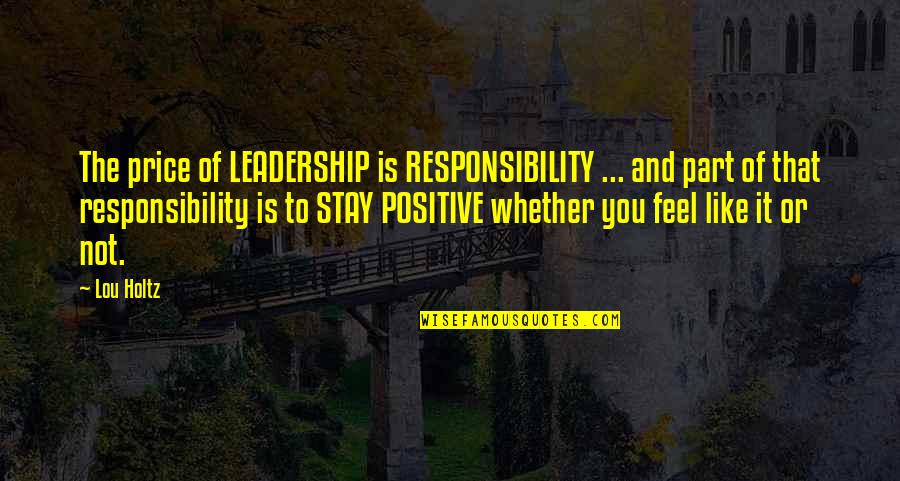 Responsibility Of Leadership Quotes By Lou Holtz: The price of LEADERSHIP is RESPONSIBILITY ... and