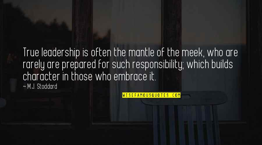 Responsibility Of Leadership Quotes By M.J. Stoddard: True leadership is often the mantle of the