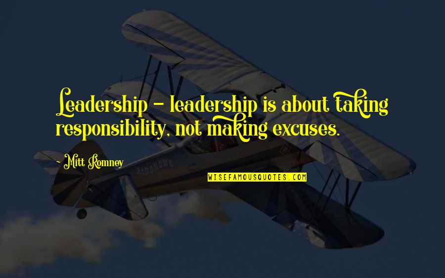 Responsibility Of Leadership Quotes By Mitt Romney: Leadership - leadership is about taking responsibility, not