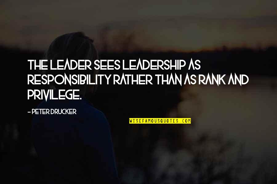 Responsibility Of Leadership Quotes By Peter Drucker: The leader sees leadership as responsibility rather than