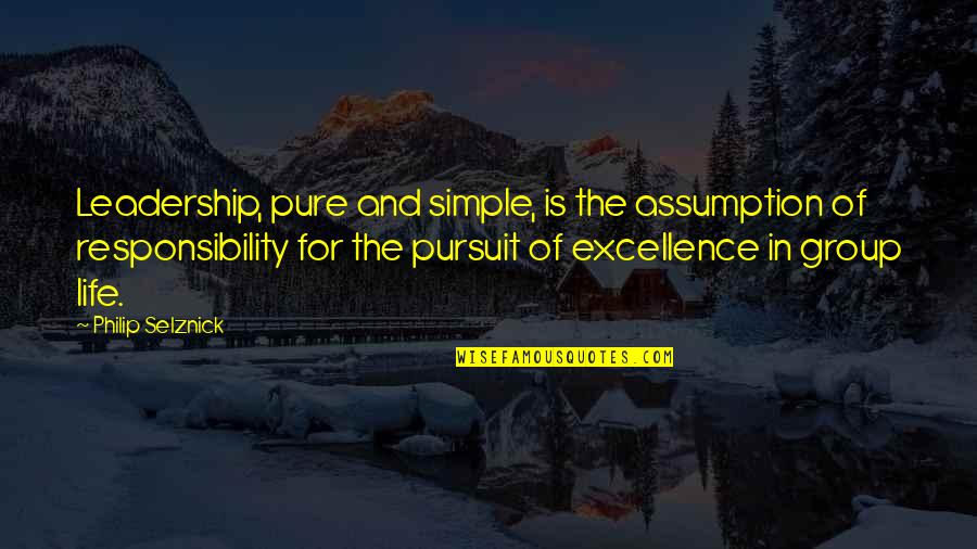 Responsibility Of Leadership Quotes By Philip Selznick: Leadership, pure and simple, is the assumption of