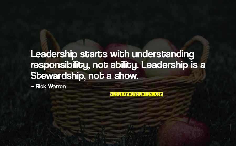 Responsibility Of Leadership Quotes By Rick Warren: Leadership starts with understanding responsibility, not ability. Leadership
