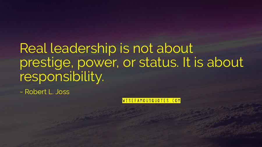 Responsibility Of Leadership Quotes By Robert L. Joss: Real leadership is not about prestige, power, or