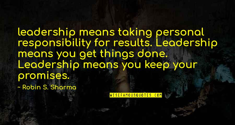 Responsibility Of Leadership Quotes By Robin S. Sharma: leadership means taking personal responsibility for results. Leadership