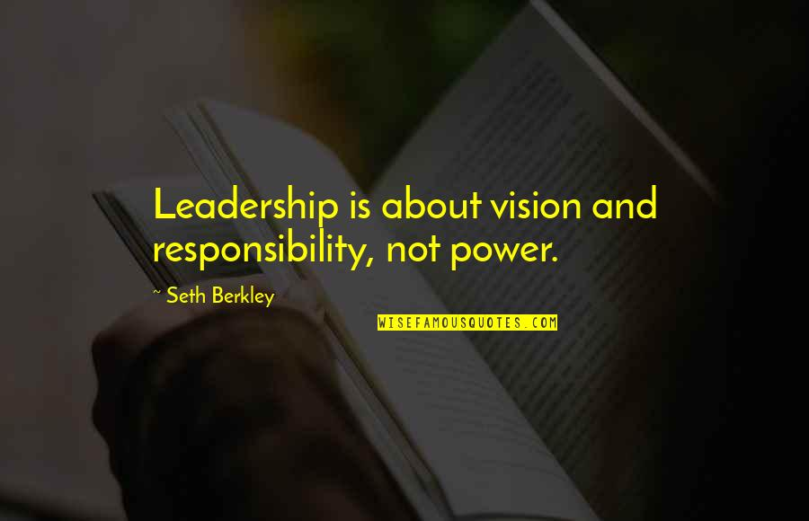 Responsibility Of Leadership Quotes By Seth Berkley: Leadership is about vision and responsibility, not power.