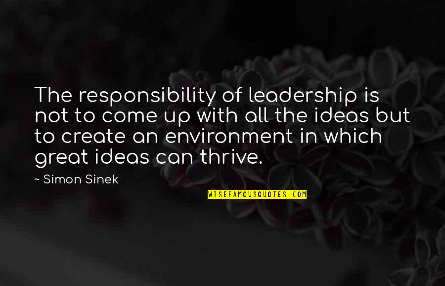 Responsibility Of Leadership Quotes By Simon Sinek: The responsibility of leadership is not to come